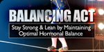 Balancing Act: Stay Strong And Lean By Maintaining Optimal Hormonal Balance.