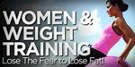 Women & Weight Training: Lose The Fear To Lose The Fat!