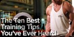 The 10 Best Training Tips You've Ever Heard!