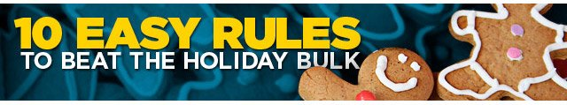 10 Easy Rules To Beat The Holiday Bulk
