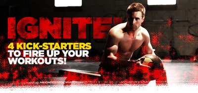 Ignite! 4 Kicker-Starters To Fire Up Your Workout! banner