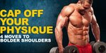 Cap Off Your Physique: 4 Moves To Building Bolder Shoulders