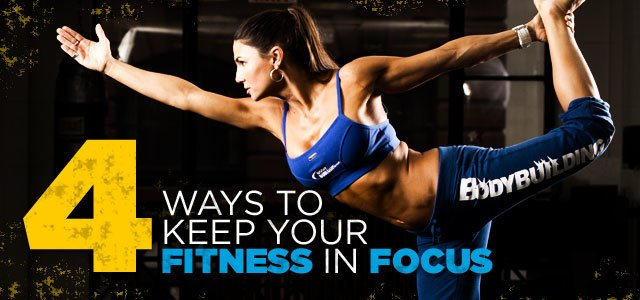 4 Ways To Keep Your In Fitness Focus – No Matter What