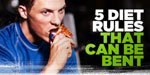 5 Diet Rules That Can Be Bent--And Occasionally Broken