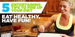 Eat Healthy, Have Fun! 5 Entertaining Tips To Fire Up Your Diet