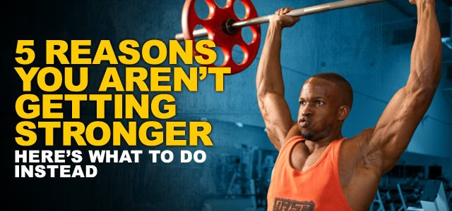 5 Reasons You Aren't Getting Stronger--And How To Correct Them!