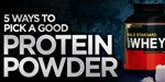 The 5 Ways To Pick A Good Protein Powder!