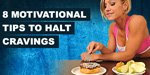 8 Motivational Tips To Halt Cravings!