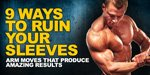 9 Ways To Ruin Your Sleeves: Arm Moves That Produce Amazing Results