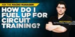 Ask The Macro Manager: How Do I Fuel Up For Circuit Training?
