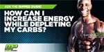 Ask The Ripped Dude: How Can I Have More Energy While Depleting Carbs?