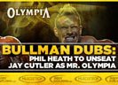 Bullman Dubs Phil Heath To Unseat Jay Cutler As Mr. Olympia