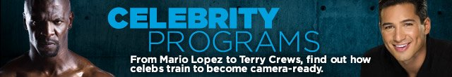 Celebrity Programs - From Mario Lopez to Terry Crews, find out how celebs train to become camera-ready.