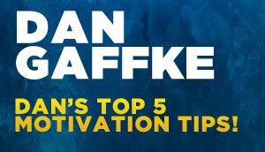 Dan Gaffke's Inspiration & Motivation