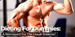 Dieting For Dummies: A Retrospect For The Casual Dreamer!