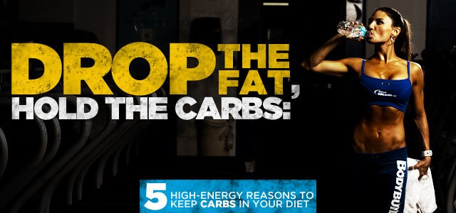 Drop The Fat, Hold The Carbs: 5 High-Energy Reasons To Keep Carbs In Your Diet!