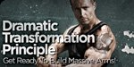 Dramatic Transformation Principle: Get Ready To Build Massive Arms!
