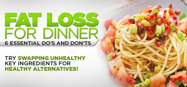 Fat Loss For Dinner: 6 Essential Do's And Don'ts