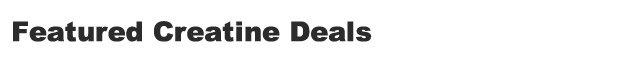 Featured Creatine Deals