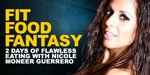 Fit Food Fantasy: 2 Days Of Flawless Eating With Nicole Moneer Guerrero