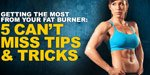 Getting The Most From Your Fat Burner: 5 Can't-Miss Tips And Tricks