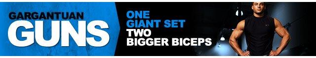 Gargantuan Guns - One Giant Set, Two Bigger Biceps
