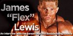 James 'Flex' Lewis - An Interview With The Sensational Pro Bodybuilding Rookie!