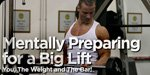 Mentally Preparing For A Big Lift: You, The Weight, And The Bar!