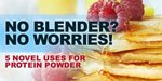 No Blender? No Worries! 5 Novel Uses For Protein Powder