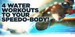 4 Water Workouts For A Speedo-Friendly Body