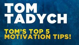 Tom Tadych's Inspiration & Motivation