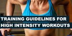 Top 12 Training Guidelines For Sensible High Intensity Workouts!