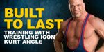 Built To Last: Training With Wrestling Icon Kurt Angle