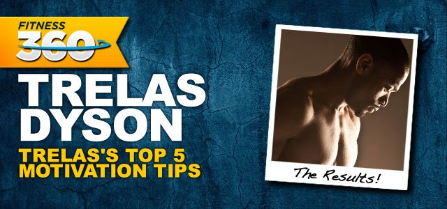 Trelas Dyson's Inspiration And Motivation!