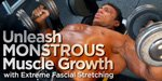 Unleash Monstrous Muscle Growth With Extreme Fascial Stretching!