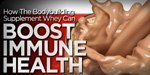 How The Bodybuilding Supplement Whey Can Boost Immune Health!