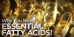 Why You Need Essential Fatty Acids!