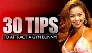 30 Tips To Attract A Gym Bunny