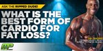 Ask The Ripped Dude: What's The Best Form Of Cardio For Fat Loss?