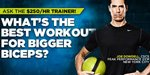 Ask The $250/HR Trainer: What's The Best Workout For Bigger Biceps?