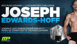 Body Transformation: Joseph Edwards-Hoff Wins 2012 MusclePharm Live Shredded Challenge!