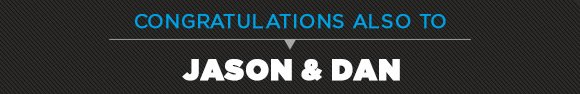 Congratulations also to Jason & Dan
