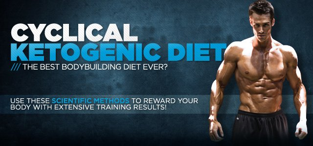 Cyclical Ketogenic Diet: The Best Ever Bodybuilding Diet?
