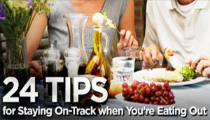 Eating Out! 24 Tips For Staying On Track!
