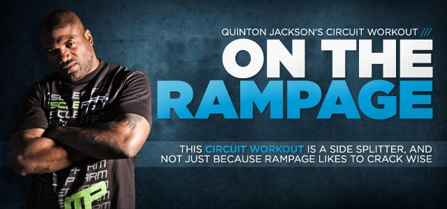On The Rampage: Quinton Jackson�s Gut-Busting Circuit Workout