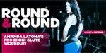 Round & Round: Follow Amanda Latona's Pro Bikini Glute Workout