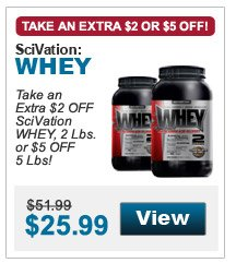 Take an extra $2 Off SciVation WHEY, 2 Lbs. or $5 Off SciVation WHEY, 5 Lbs.!