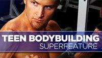 2008 Teen Bodybuilding SuperFeature: The Secrets To Teen Bodybuilding Success!