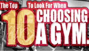 Top 10 Things To Look For When Choosing A Gym