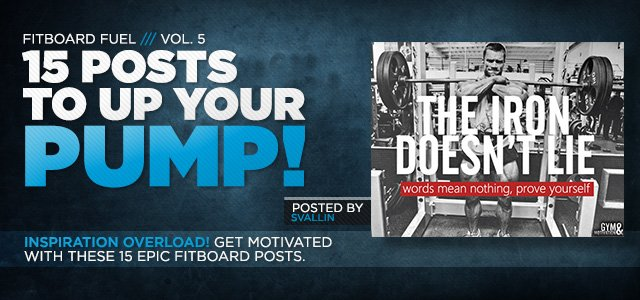 Fitboard Fuel Vol. 5: 15 Posts That Provide The Pump!